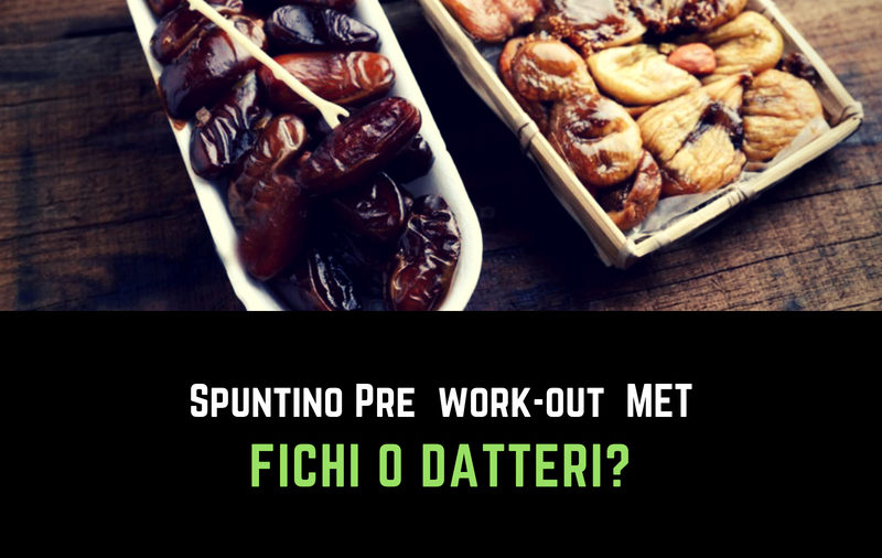 Nutritional Coach MET - Fichi o datteri come miglior spuntino pre work out?